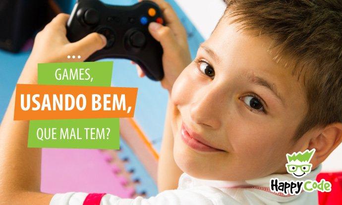 GAMES, USANDO BEM, QUE MAL TEM?