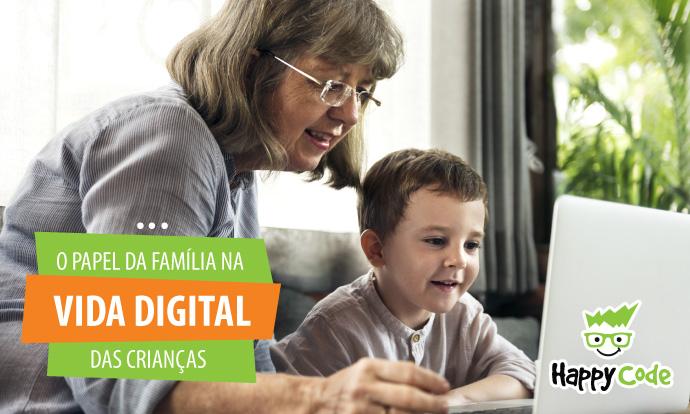 Mães, pais, avós, padrinhos: participar da vida digital das crianças é mais interessante do que imagina!