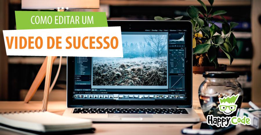 Como editar um vídeo de sucesso