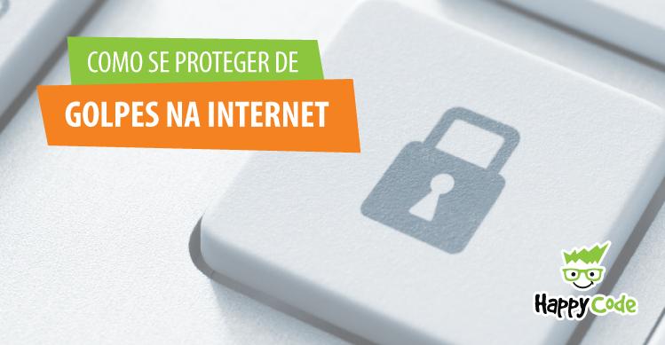 Como se proteger de golpes na internet