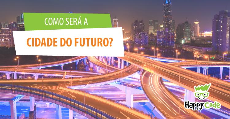Como será a cidade do futuro?