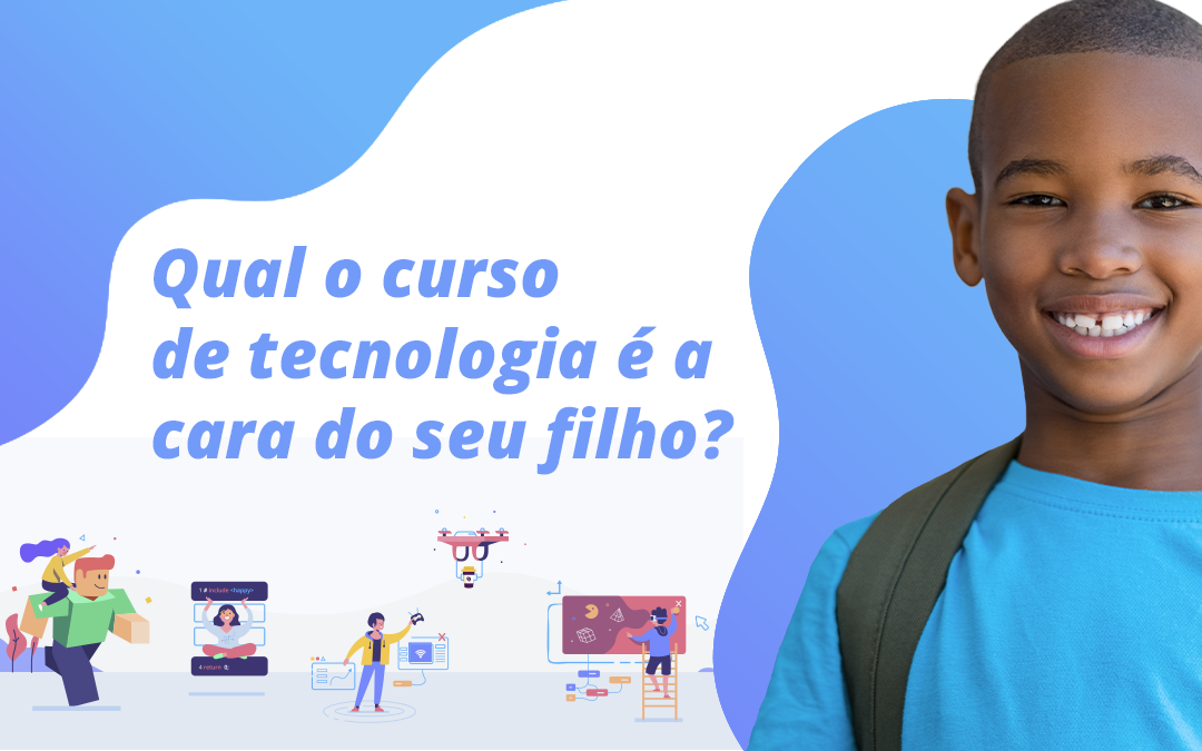 Qual o curso de tecnologia é a cara do seu filho(a)?